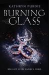 YA REVIEW – BURNING GLASS by Kathryn Purdie