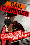 The Curious Case of the Werewolf That Wasn't (The Mummy That Was, and the Cat in a Jar) by Gail Carriger- Audio