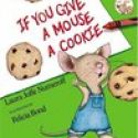 The IF YOU GIVE…. Series by Laura Joffe Numeroff- Past Picture Books